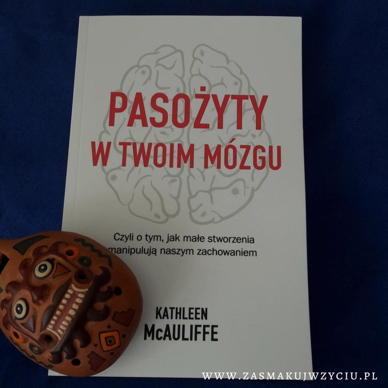 """Recenzja książki """"Pasożyty w mózgu"""" Kathleen McAuliffe 6"""