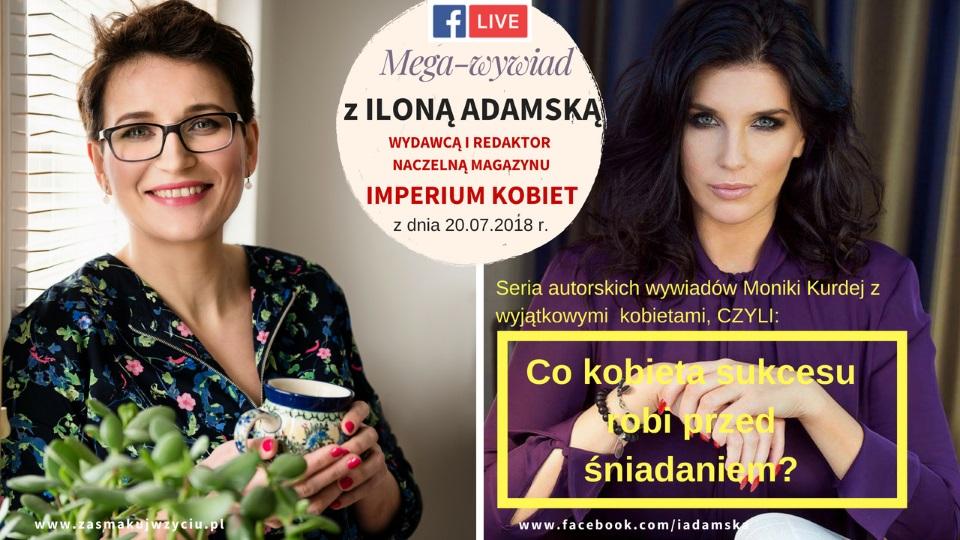 Co kobieta sukcesu robi przed śniadaniem? Ilona Adamska, wydawca i redaktor naczelna magazynu IMPERIUM KOBIET w rozmowie na żywo z Moniką Kurdej 5
