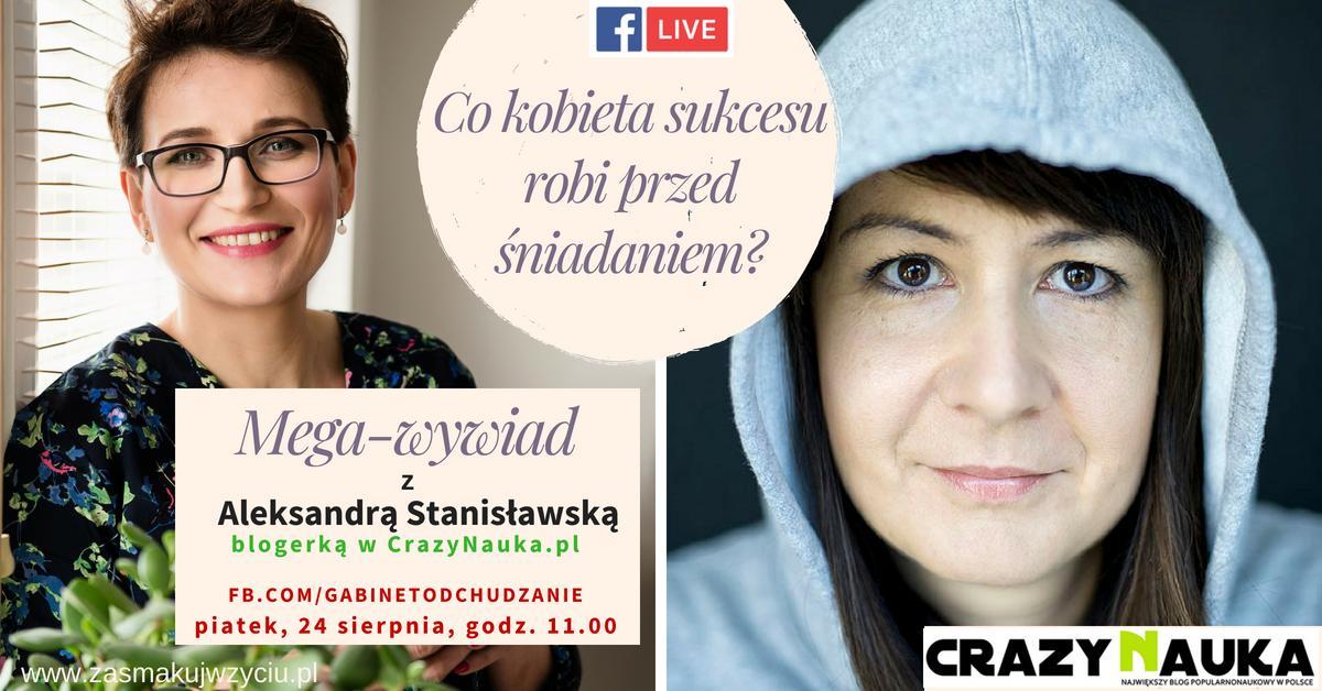 Co kobieta sukcesu robi przed śniadaniem? Aleksandra Stanisławska, dziennikarka naukowa i blogerka w CrazyNauka.pl 5